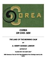 코리아 조선Corea or Cho-sen, by A (Arnold) Henry Savage-Landor