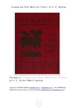 인삼과 다른 약용식물.Ginseng and Other Medicinal Plants, by A. R. Harding