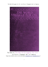 "오일석유경쟁을 차지하기위한 전세계 싸움.The World-Struggle for Oil, by Pierre l""Espagnol del la Tram"