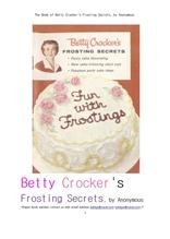 베티 크로커의 케이크 프로스팅의 비밀. The Book of Betty Crocker's Frosting Secrets, by Anonymous