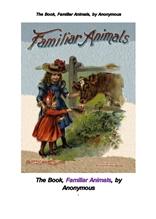 집에서 키우는 친한 동물들. The Book, Familiar Animals, by Anonymous