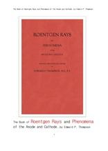 뢴트겐선, X선의 초기 방사선과학.The Book of Roentgen Rays and Phenomena of the Anode and Cathode.,by Edward P. Thompson