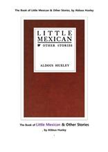올더스 헥슬리의 리틀 멕시칸과 다른이야기들. The Book of Little Mexican & Other Stories, by Aldous Hu